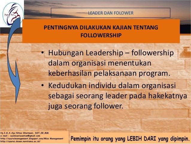 PERANAN FOLLOWERSHIP DALAM ORGANISASI • Hakikat otoritas seorang leader – Otoritas resmi – Otoritas nyata • Hubungan leade...