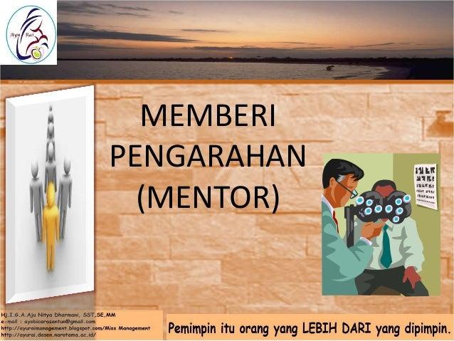 Mentor di perusahaan • Siapa yang berhak menjadi mentor? – Guru yang arif – Senior/berpengalaman – Sumber daya • Fungsi Me...