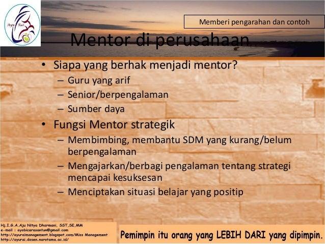 Mentor • Membangun dan bukan menyombongkan diri • Proses mentoring : Pengembangan Diri – Mentor mengembangkan mentee – Men...