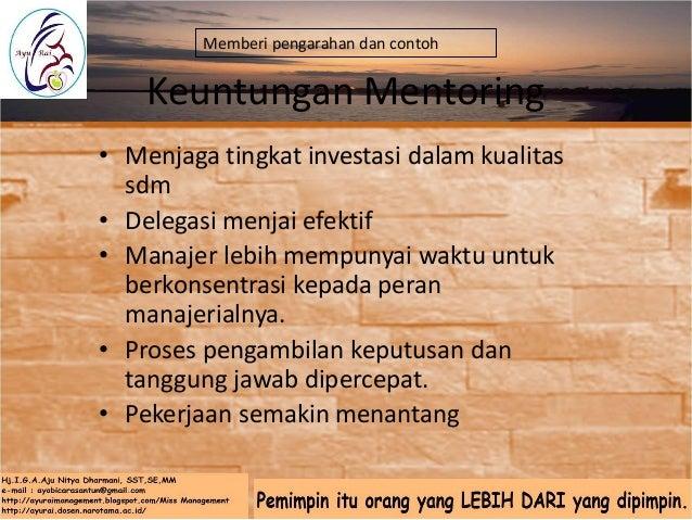Manfaat Mentoring bagi Mentor • Meningkatkan pemahaman terhadap diri sendiri (self-awareness). • Mengasah ketrampilan dala...