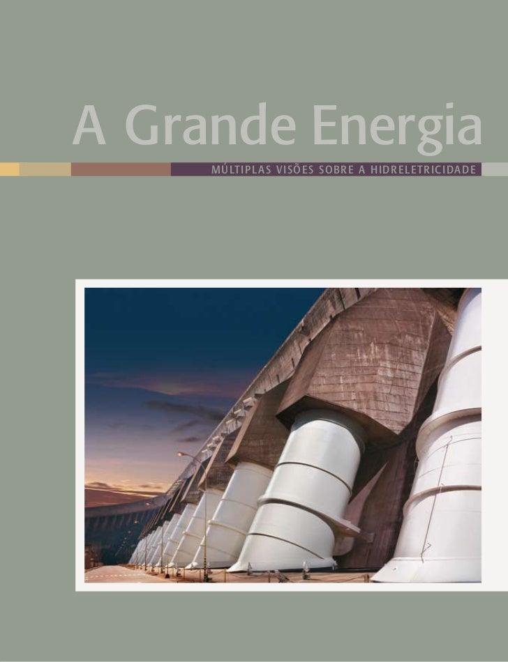 A Grande Energia     múltiplas visões sobre a hidreletricidade