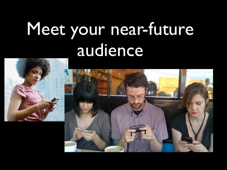 Meet your near-future      audience