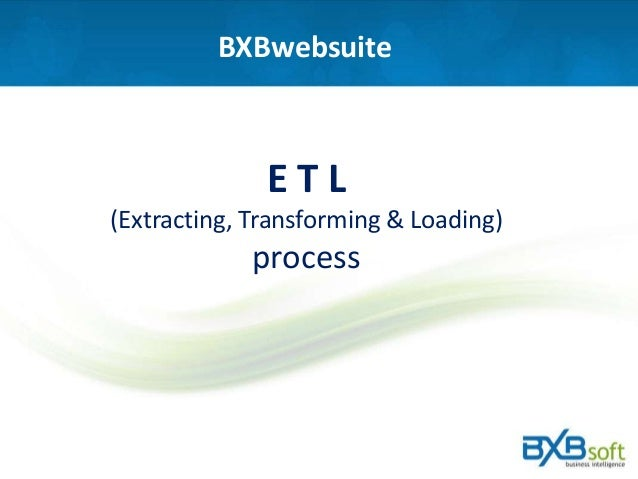 BXBwebsuite E T L (Extracting, Transforming & Loading) process