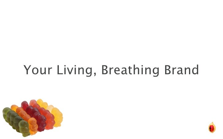 Your Living, Breathing Brand