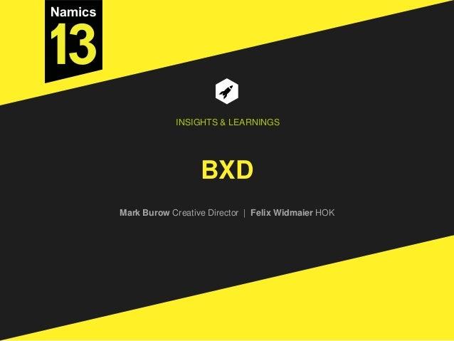 BXD Mark Burow Creative Director | Felix Widmaier HOK INSIGHTS & LEARNINGS