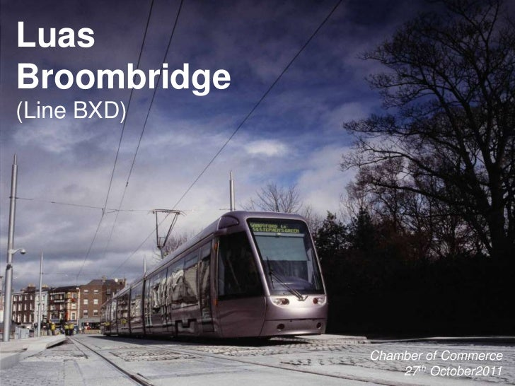 LuasBroombridge(Line BXD)              Chamber of Commerce                  27th October2011