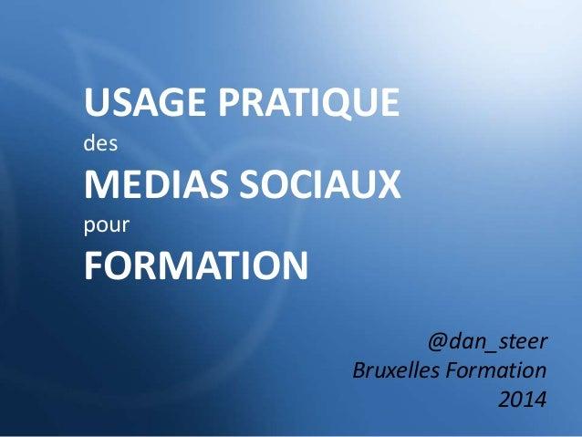 USAGE PRATIQUE des MEDIAS SOCIAUX pour FORMATION @dan_steer Bruxelles Formation 2014