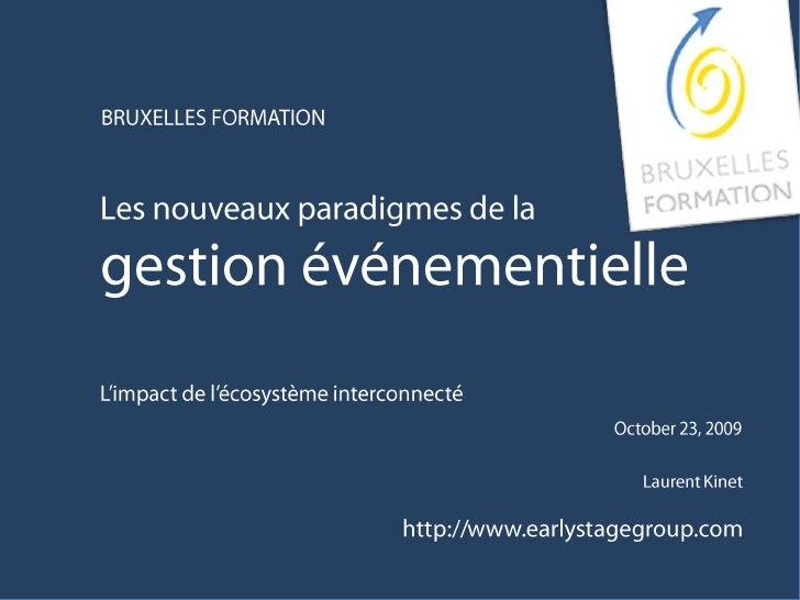 BRUXELLES FORMATION<br />Les nouveaux paradigmes de la<br />gestion événementielle<br />L'impact de l'écosystème interconn...