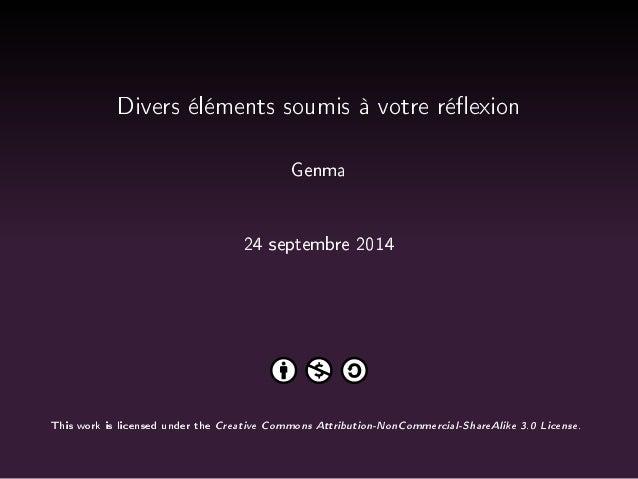 Divers éléments soumis à votre réexion  Genma  24 septembre 2014  This work is licensed under the Creative Commons Attribu...