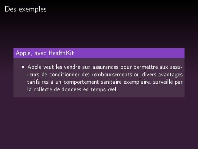 Des exemples  Apple, avec HealthKit   Apple veut les vendre aux assurances pour permettre aux assu-reurs  de conditionner ...