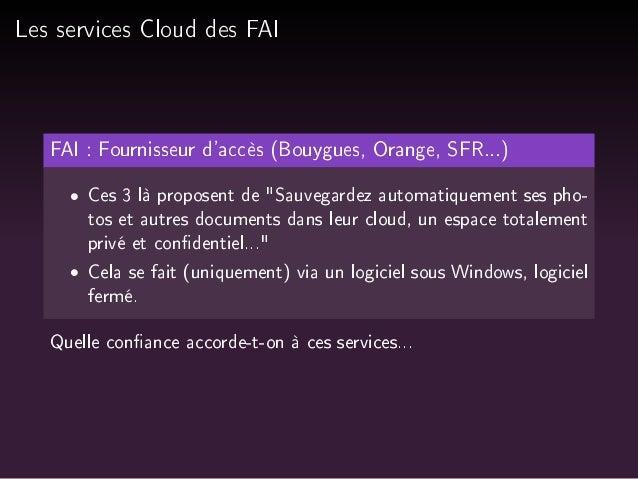 Les services Cloud des FAI  FAI : Fournisseur d'accès (Bouygues, Orange, SFR...)   Ces 3 là proposent de Sauvegardez autom...