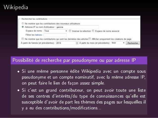 Wikipedia  Possibilité de recherche par pseudonyme ou par adresse IP   Si une même personne édite Wikipedia avec un compte...