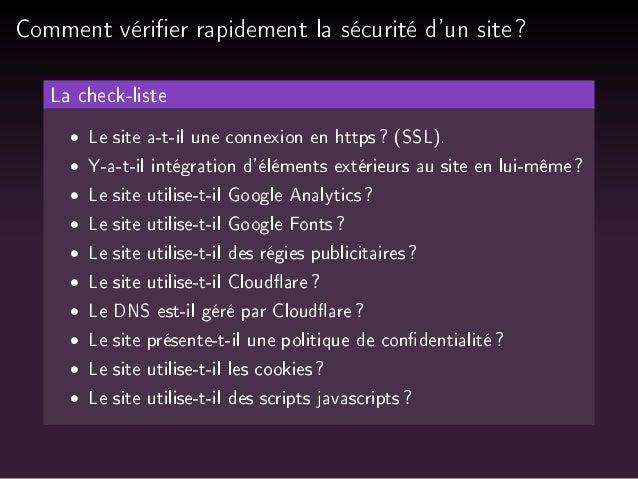 Comment vérier rapidement la sécurité d'un site ?  La check-liste   Le site a-t-il une connexion en https ? (SSL).   Y-a-t...