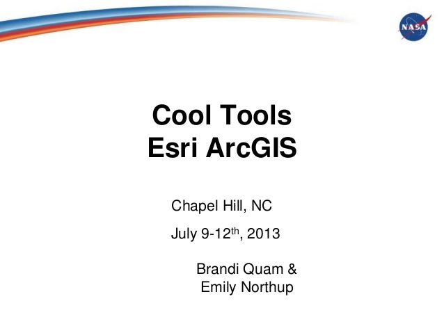 Cool Tools Esri ArcGIS Chapel Hill, NC July 9-12th, 2013  Brandi Quam & Emily Northup
