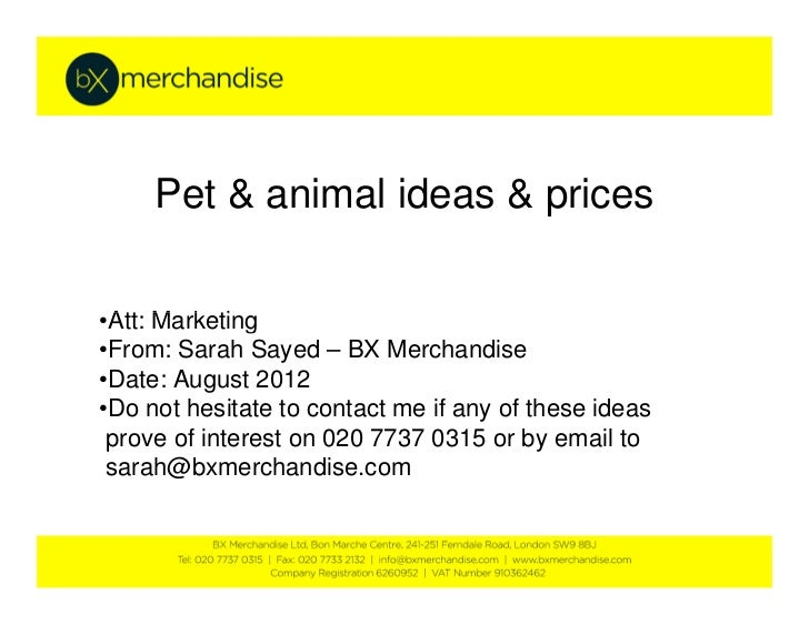 Pet & animal ideas & prices•Att: Marketing•From: Sarah Sayed – BX Merchandise•Date: August 2012•Do not hesitate to contact...