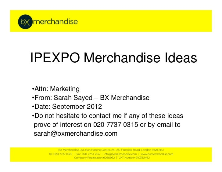 IPEXPO Merchandise Ideas•Attn: Marketing•From: Sarah Sayed – BX Merchandise•Date: September 2012•Do not hesitate to contac...