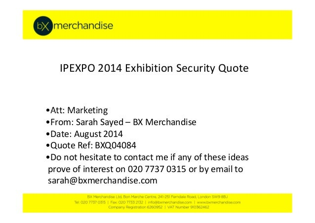 IPEXPO 2014 Exhibition Security Quote •Att: Marketing•Att: Marketing •From: Sarah Sayed – BX Merchandise •Date: August 201...