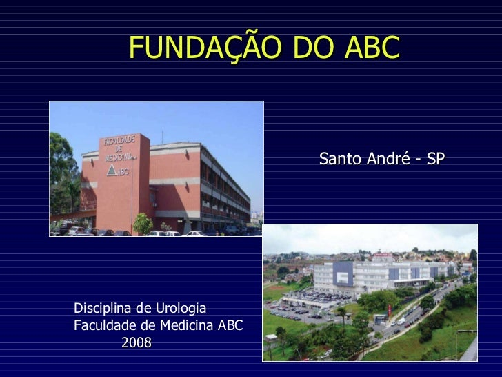 FUNDAÇÃO DO ABC Santo André - SP Disciplina de Urologia Faculdade de Medicina ABC 2008