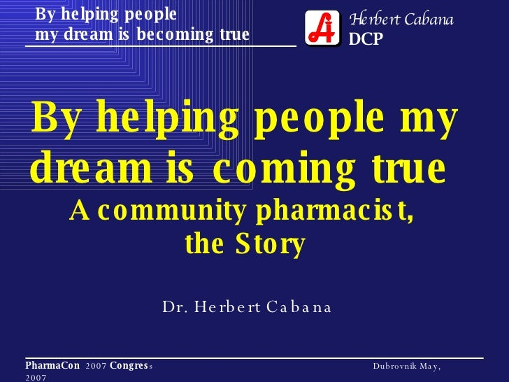 By helping people my dream is coming true  A community pharmacist,  the Story Dr. Herbert Cabana