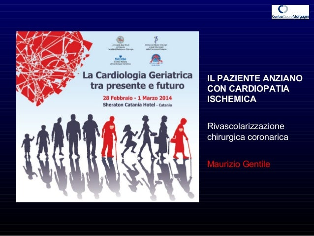IL PAZIENTE ANZIANO CON CARDIOPATIA ISCHEMICA Rivascolarizzazione chirurgica coronarica Maurizio Gentile
