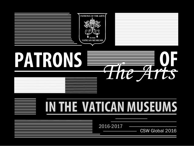 PATRONS OF The Arts IN THE VATICAN MUSEUMS 2016-2017 CSW Global 2016