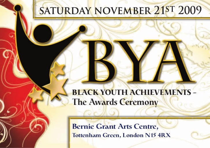 saturday november 21st 2009     BLACK YOUTH ACHIEVEMENTS –     The Awards Ceremony     Bernie Grant Arts Centre,     Totte...