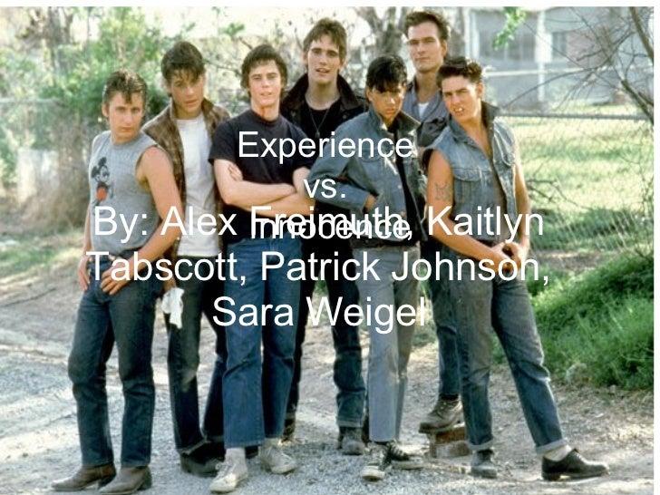 By: Alex Freimuth, Kaitlyn Tabscott, Patrick Johnson, Sara Weigel Experience vs. Innocence