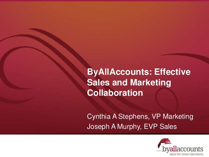 ByAllAccounts: Effective Sales and Marketing Collaboration<br />Cynthia A Stephens, VP Marketing<br />Joseph A Murphy, EVP...