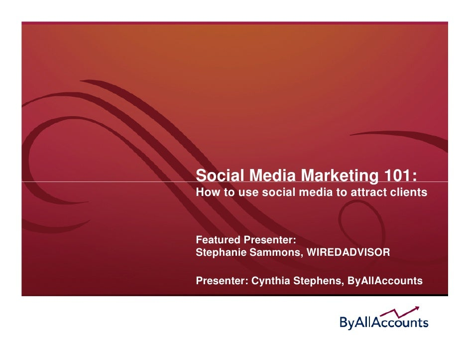 Social Media Marketing 101: How to use social media to attract clients   Featured Presenter: Stephanie Sammons, WIREDADVIS...