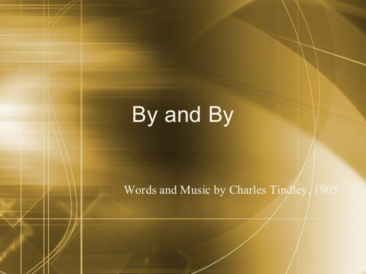 By and By Words and Music by Charles Tindley, 1905
