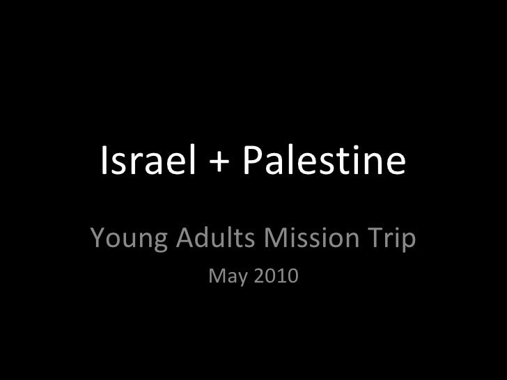 Israel + Palestine Young Adults Mission Trip May 2010