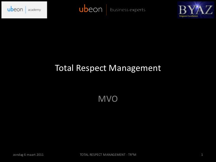 Total Respect Management<br />MVO<br />vrijdag 4 maart 2011<br />1<br />TOTAL RESPECT MANAGEMENT - TR³M<br />
