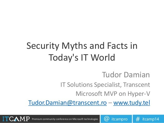 Premium community conference on Microsoft technologies itcampro@ itcamp14# Security Myths and Facts in Today's IT World Tu...