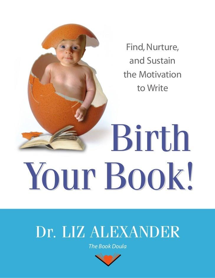 Find, Nurture,                    and Sustain                  the Motivation                      to Write     BirthYour ...