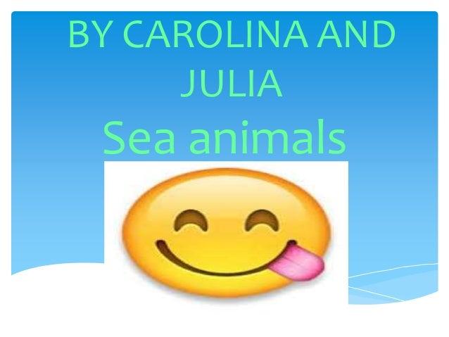 BY CAROLINA AND JULIA Sea animals