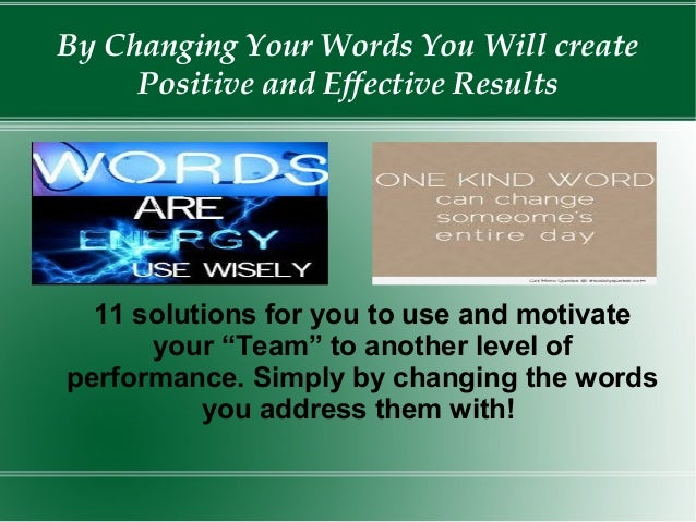 """By Changing Your Words You Will create Positive and Effective Results 11 solutions for you to use and motivate your """"Team""""..."""