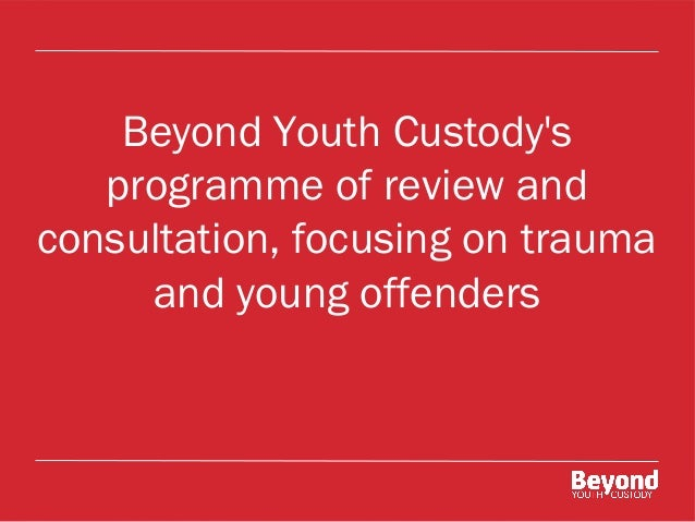 Beyond Youth Custody's programme of review and consultation, focusing on trauma and young offenders
