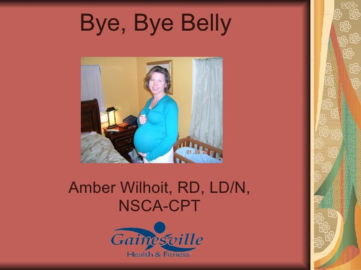 Bye, Bye Belly Amber Wilhoit, RD, LD/N, NSCA-CPT