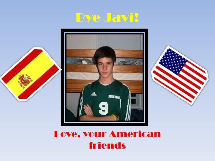 Bye Javi! <br />Love, your American friends<br />