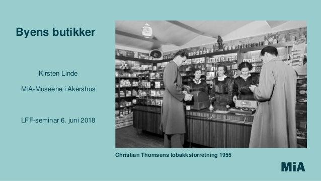 Kirsten Linde MiA-Museene i Akershus LFF-seminar 6. juni 2018 Byens butikker Christian Thomsens tobakksforretning 1955