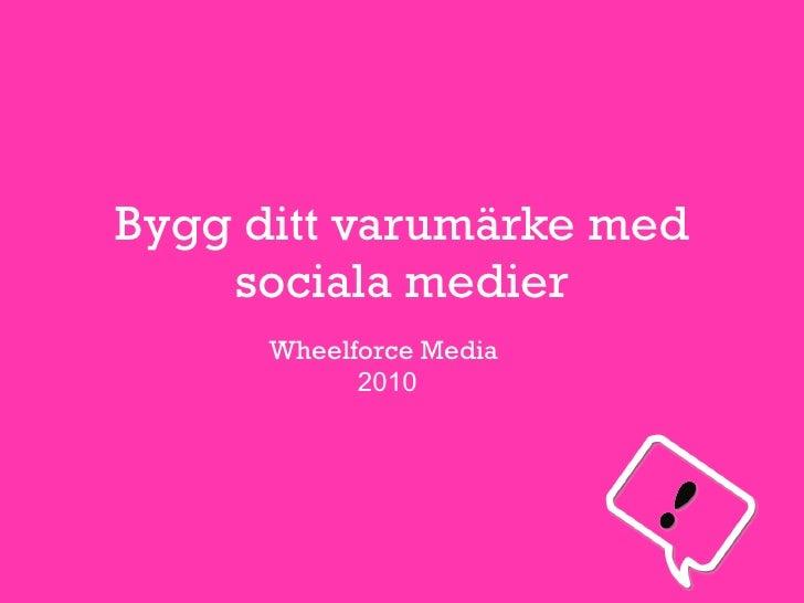 Bygg ditt varumärke med sociala medier Wheelforce Media   2010