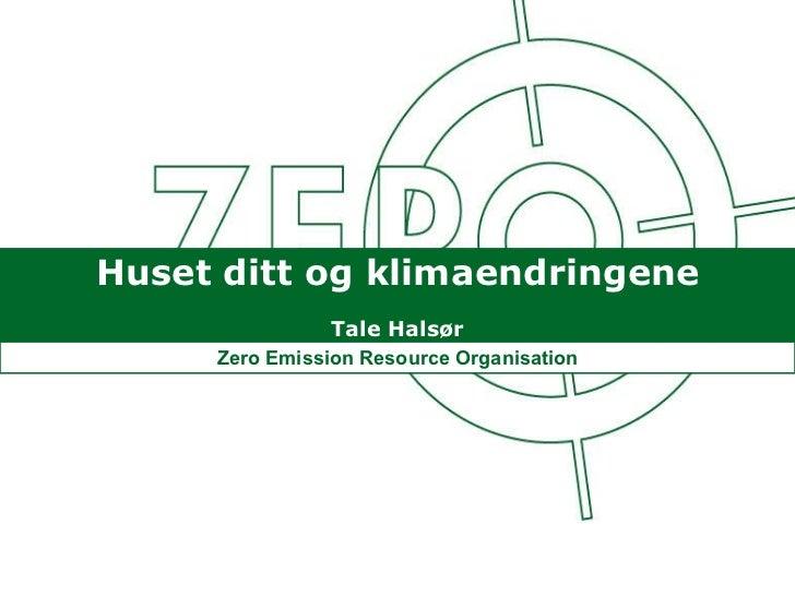Huset ditt og klimaendringene Tale Halsør Zero Emission Resource Organisation