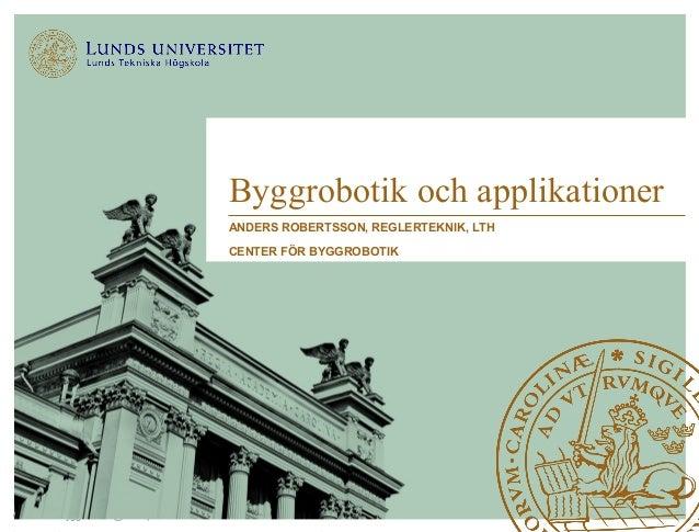 Center för byggrobotik @ LTH | 2020-10-22 Byggrobotik och applikationer ANDERS ROBERTSSON, REGLERTEKNIK, LTH CENTER FÖR BY...