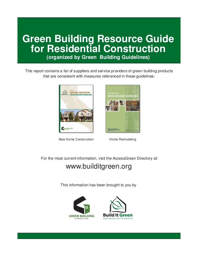 Green Building Resource Guide for Residential Construction            (organized by Green Building Guidelines)This report ...