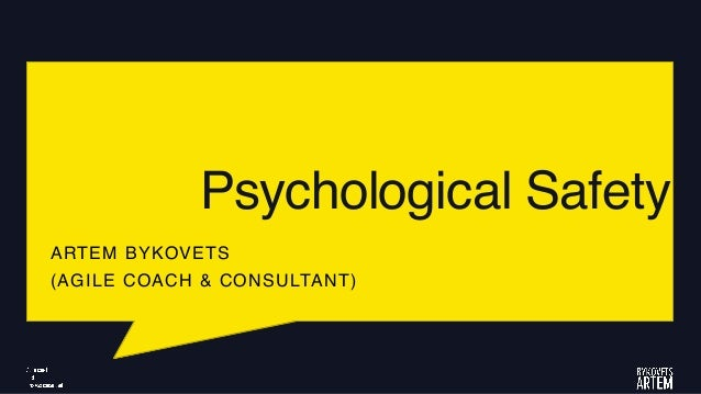 Psychological Safety ARTEM BYKOVETS (AGILE COACH & CONSULTANT)