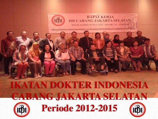 IKATAN DOKTER INDONESIA CABANG JAKARTA SELATAN Periode 2012-2015