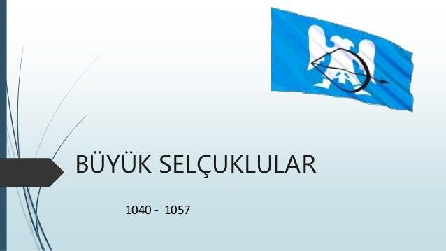 BÜYÜK SELÇUKLULAR 1040 - 1057