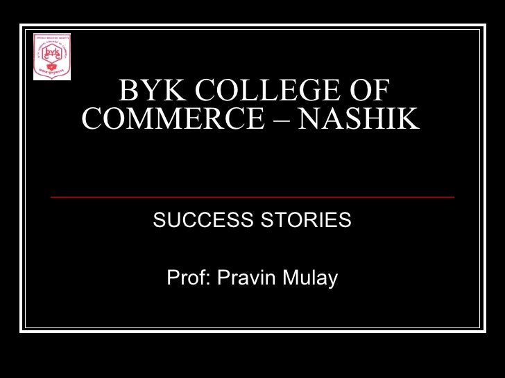 BYK COLLEGE OF COMMERCE – NASHIK  SUCCESS STORIES Prof: Pravin Mulay