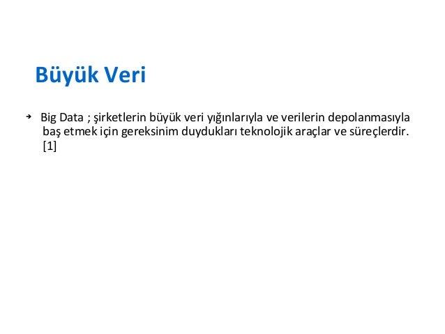 ● Büyük veri; Yapılandırılmış (structured) ve Yapılandırılmamış (unstructured) verilerden meydana gelir. ● Yapılandırılmış...