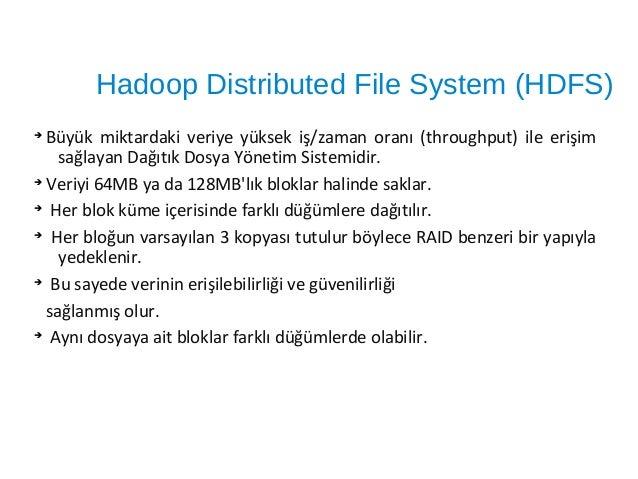 DataNode ● DataNode ise işlevi blokları saklamak olan slave (köle) süreçtir. ● Her DataNode kendi yerel diskindeki veriden...